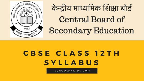 CBSE Class 12th Syllabus 2020-2021 – Class XII Curriculum