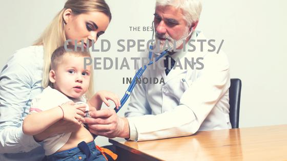 Top 10 Best Child Specialists in Noida – Best Pediatricians in Noida Delhi NCR 2020